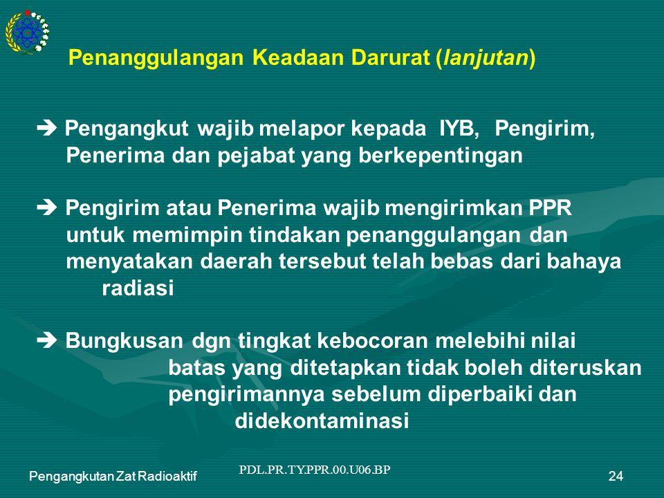 PDL.PR.TY.PPR.00.U06.BP Pengangkutan Zat Radioaktif24  Pengangkut wajib melapor kepada IYB, Pengirim, Penerima dan pejabat yang berkepentingan  Peng