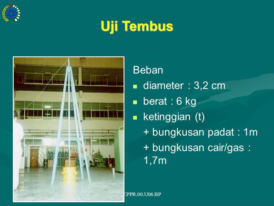 PDL.PR.TY.PPR.00.U06.BP Uji Tembus Beban diameter : 3,2 cm berat : 6 kg ketinggian (t) + bungkusan padat : 1m + bungkusan cair/gas : 1,7m
