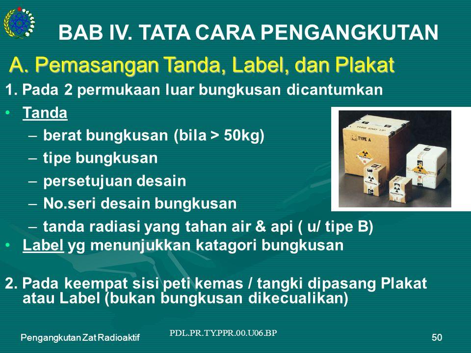 PDL.PR.TY.PPR.00.U06.BP Pengangkutan Zat Radioaktif50 A. Pemasangan Tanda, Label, dan Plakat 1. Pada 2 permukaan luar bungkusan dicantumkan Tanda –ber