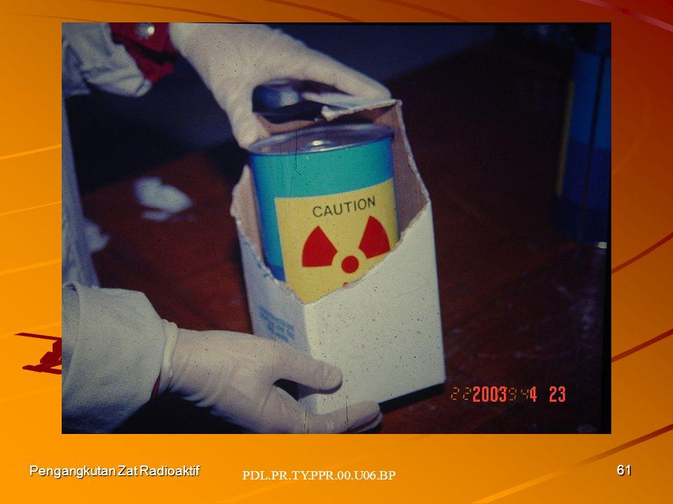 PDL.PR.TY.PPR.00.U06.BP Pengangkutan Zat Radioaktif 61