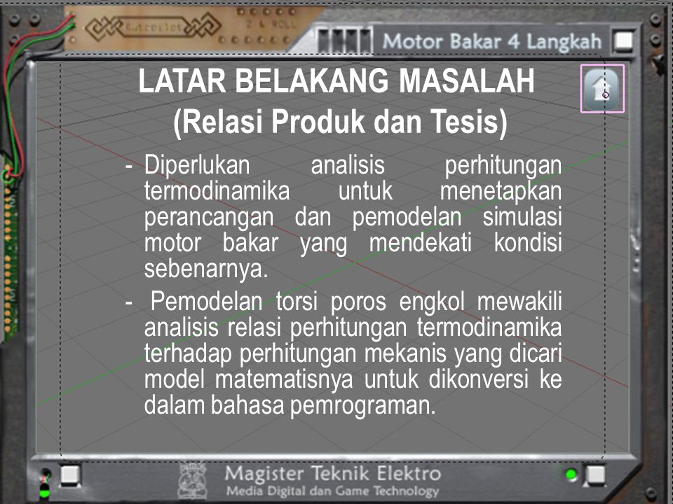 LATAR BELAKANG MASALAH (Relasi Produk dan Tesis) -Diperlukan analisis perhitungan termodinamika untuk menetapkan perancangan dan pemodelan simulasi mo