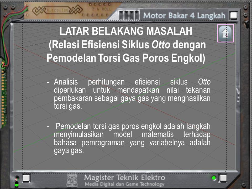 LATAR BELAKANG MASALAH (Relasi Efisiensi Siklus Otto dengan Pemodelan Torsi Gas Poros Engkol) -Analisis perhitungan efisiensi siklus Otto diperlukan u