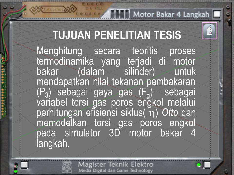 TUJUAN PENELITIAN TESIS Menghitung secara teoritis proses termodinamika yang terjadi di motor bakar (dalam silinder) untuk mendapatkan nilai tekanan p