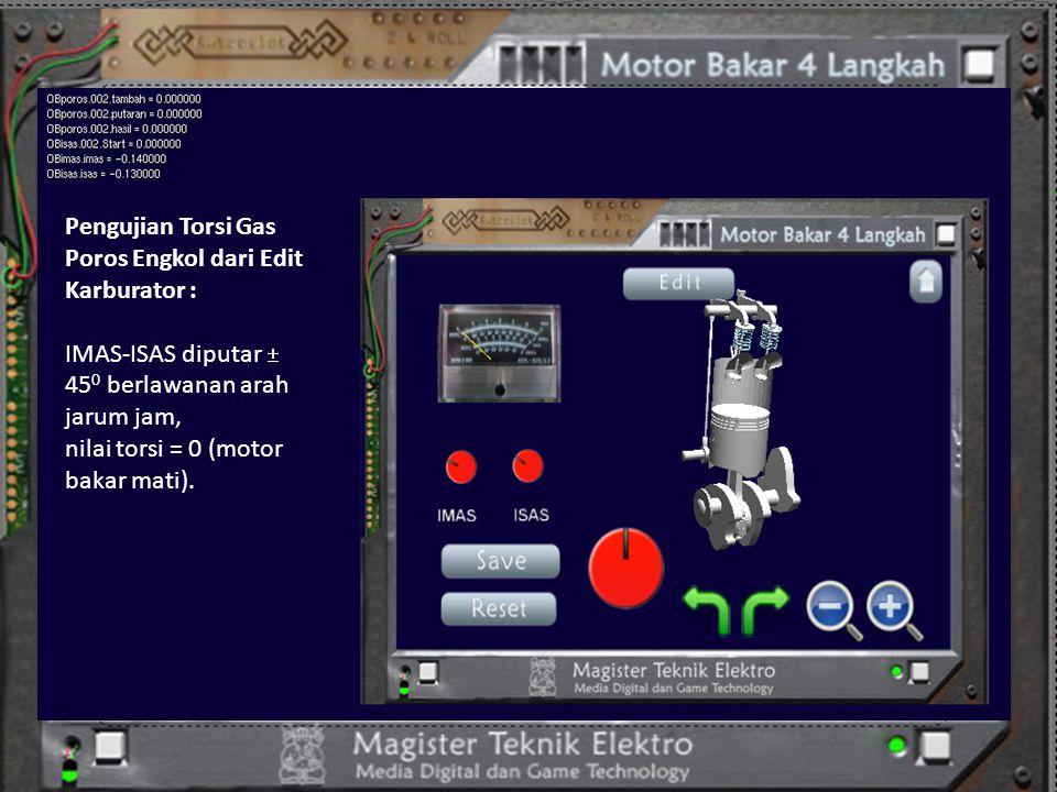 Pengujian Torsi Gas Poros Engkol dari Edit Karburator : IMAS-ISAS diputar  45 0 berlawanan arah jarum jam, nilai torsi = 0 (motor bakar mati).