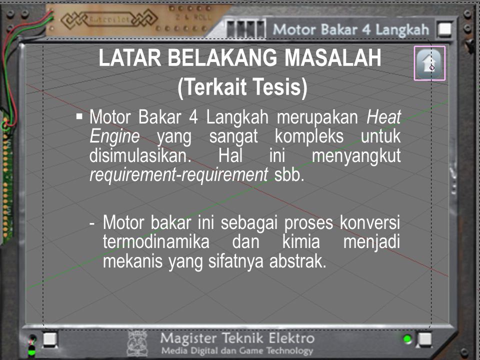 LATAR BELAKANG MASALAH (Terkait Tesis)  Motor Bakar 4 Langkah merupakan Heat Engine yang sangat kompleks untuk disimulasikan. Hal ini menyangkut requ