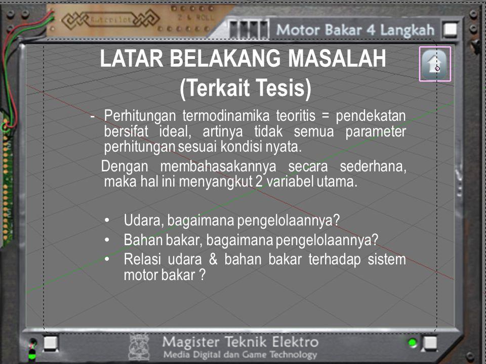 LATAR BELAKANG MASALAH (Terkait Tesis) -Bagaimana menganalisis sistem motor bakar (dengan spesifikasi motor bensin 4 langkah, 4K –OHV) .