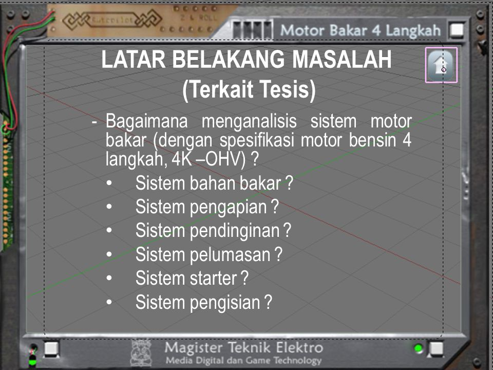 LATAR BELAKANG MASALAH (Terkait Tesis) -Bagaimana menganalisis sistem motor bakar (dengan spesifikasi motor bensin 4 langkah, 4K –OHV) ? Sistem bahan