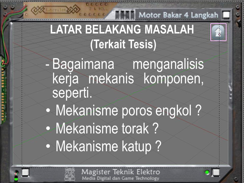 LATAR BELAKANG MASALAH (Terkait Tesis) -Bagaimana relasi termodinamika terhadap sistem motor bakar yang bekerja secara mekanis .