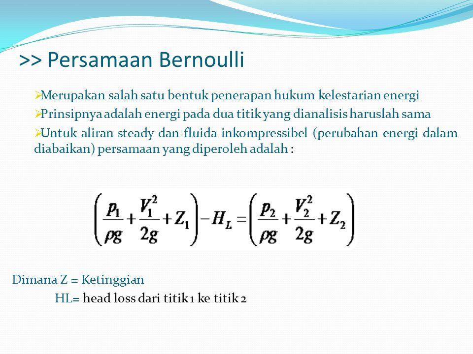 >> Persamaan Bernoulli  Merupakan salah satu bentuk penerapan hukum kelestarian energi  Prinsipnya adalah energi pada dua titik yang dianalisis haru