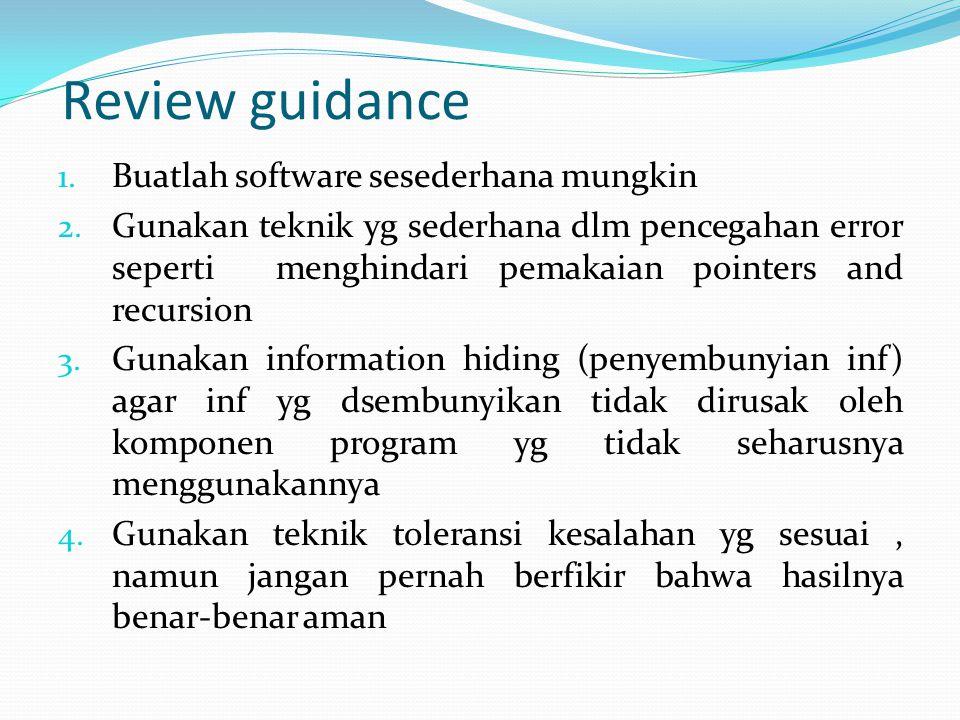 Review guidance 1. Buatlah software sesederhana mungkin 2. Gunakan teknik yg sederhana dlm pencegahan error seperti menghindari pemakaian pointers and