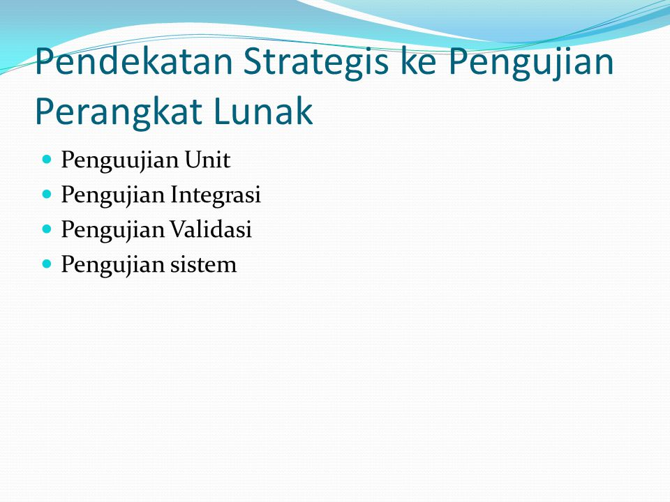 Pendekatan Strategis ke Pengujian Perangkat Lunak Penguujian Unit Pengujian Integrasi Pengujian Validasi Pengujian sistem