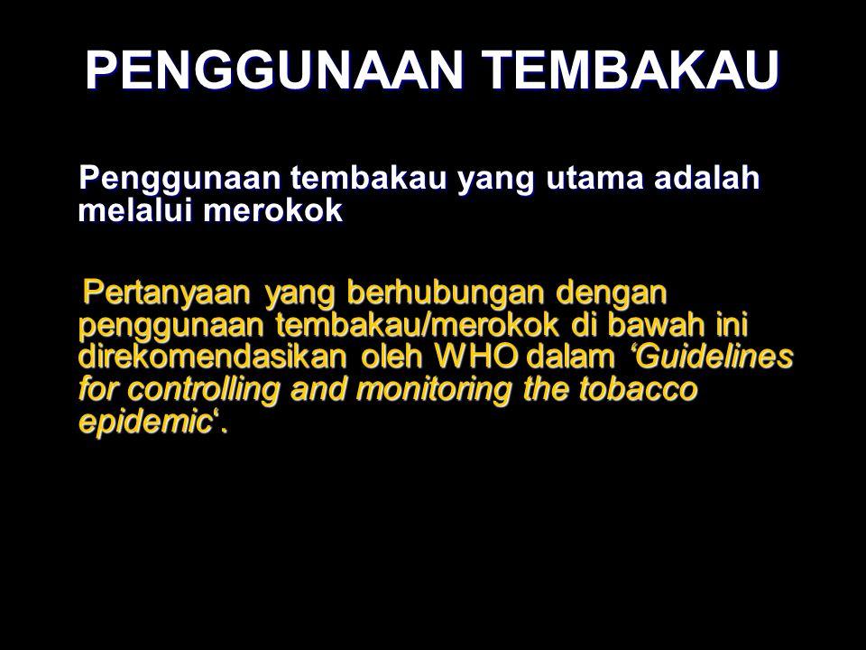 Penggunaan tembakau yang utama adalah melalui merokok Penggunaan tembakau yang utama adalah melalui merokok Pertanyaan yang berhubungan dengan penggun