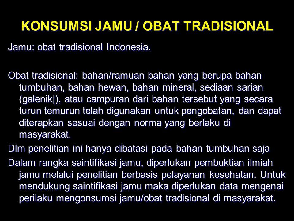 KONSUMSI JAMU / OBAT TRADISIONAL Jamu: obat tradisional Indonesia. Obat tradisional: bahan/ramuan bahan yang berupa bahan tumbuhan, bahan hewan, bahan