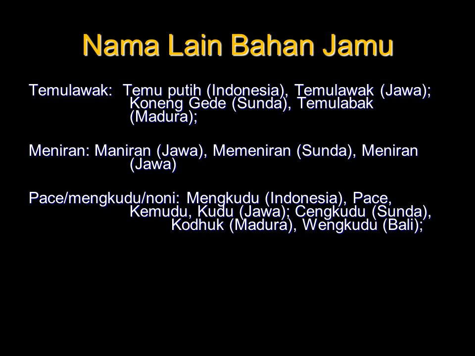 Nama Lain Bahan Jamu Temulawak: Temu putih (Indonesia), Temulawak (Jawa); Koneng Gede (Sunda), Temulabak (Madura); Meniran: Maniran (Jawa), Memeniran