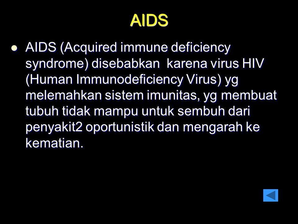AIDS AIDS (Acquired immune deficiency syndrome) disebabkan karena virus HIV (Human Immunodeficiency Virus) yg melemahkan sistem imunitas, yg membuat t