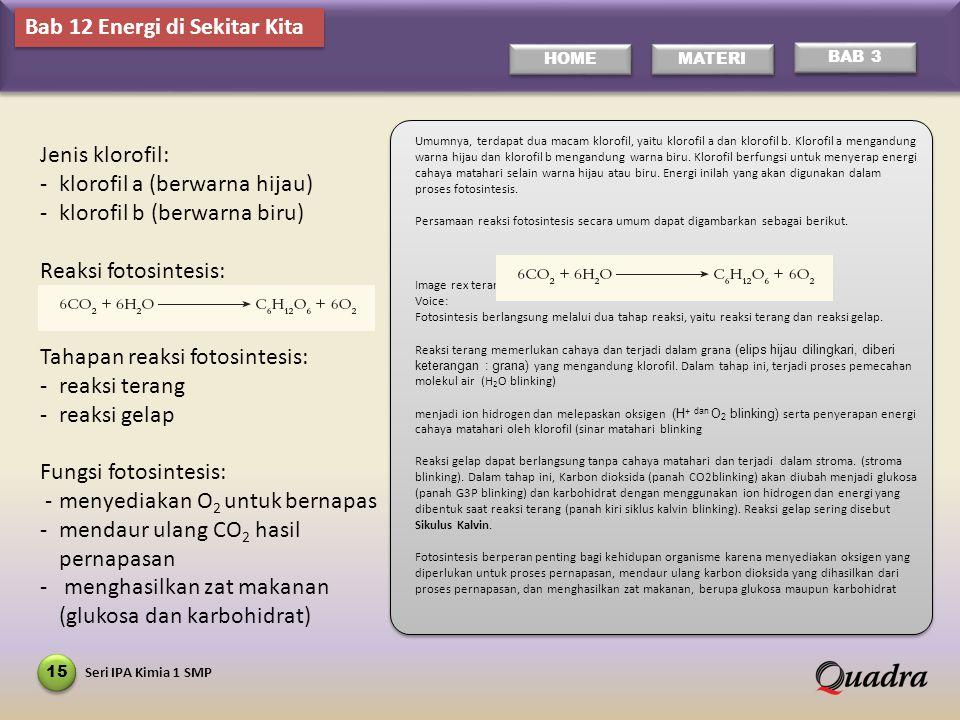 Seri IPA Kimia 1 SMP 15 HOME MATERI BAB 3 Umumnya, terdapat dua macam klorofil, yaitu klorofil a dan klorofil b.