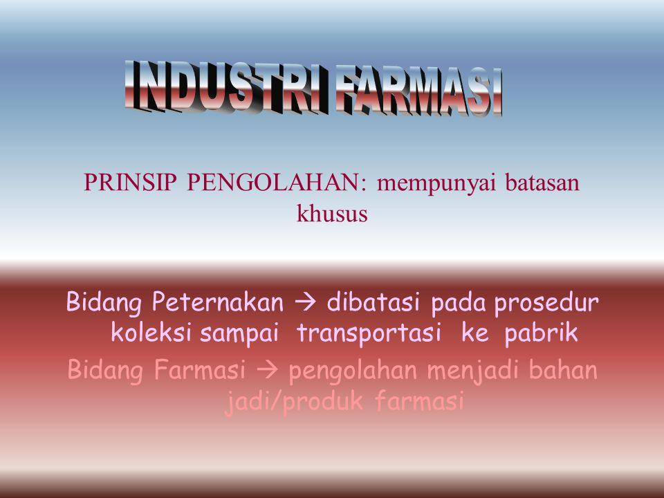 PRINSIP PENGOLAHAN: mempunyai batasan khusus Bidang Peternakan  dibatasi pada prosedur koleksi sampai transportasi ke pabrik Bidang Farmasi  pengolahan menjadi bahan jadi/produk farmasi