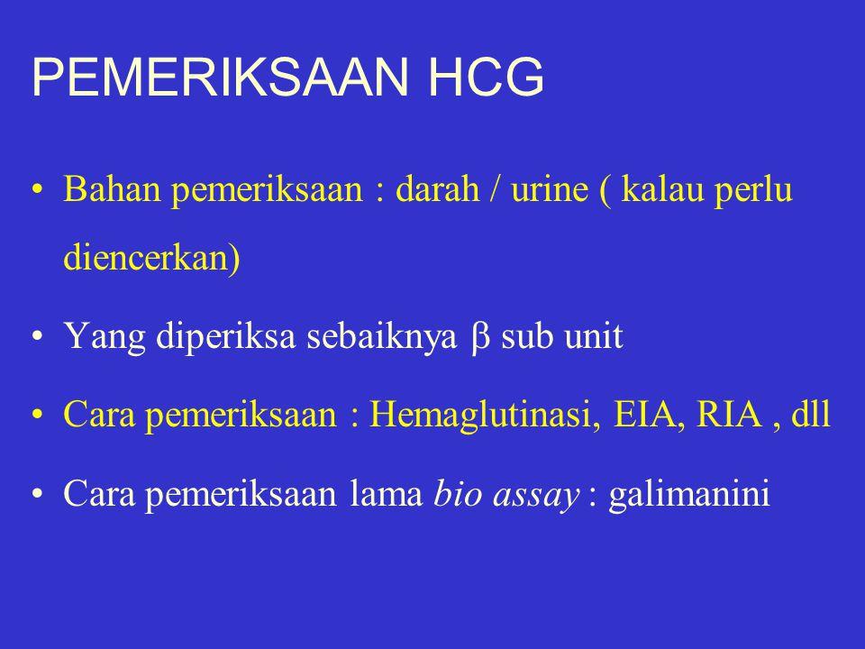 PEMERIKSAAN HCG Jenis pemeriksaan HCG serum : > 40 uji, urine : > 24 uji, home pregnancy test : > 23 uji Untuk pilih metode : harus memperhatikan titer, Dx klinik, standar/kalibrator, prinsip pemeriksaan, bahan pemeriksaan, dll Jika minta pemeriksaan cantumkan Dx klinik : penting untuk pemilihan metode