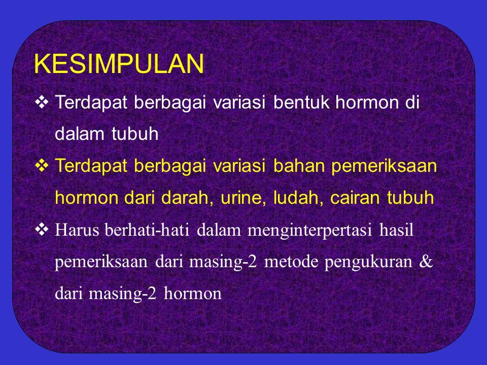 KESIMPULAN  Terdapat berbagai variasi bentuk hormon di dalam tubuh  Terdapat berbagai variasi bahan pemeriksaan hormon dari darah, urine, ludah, cai