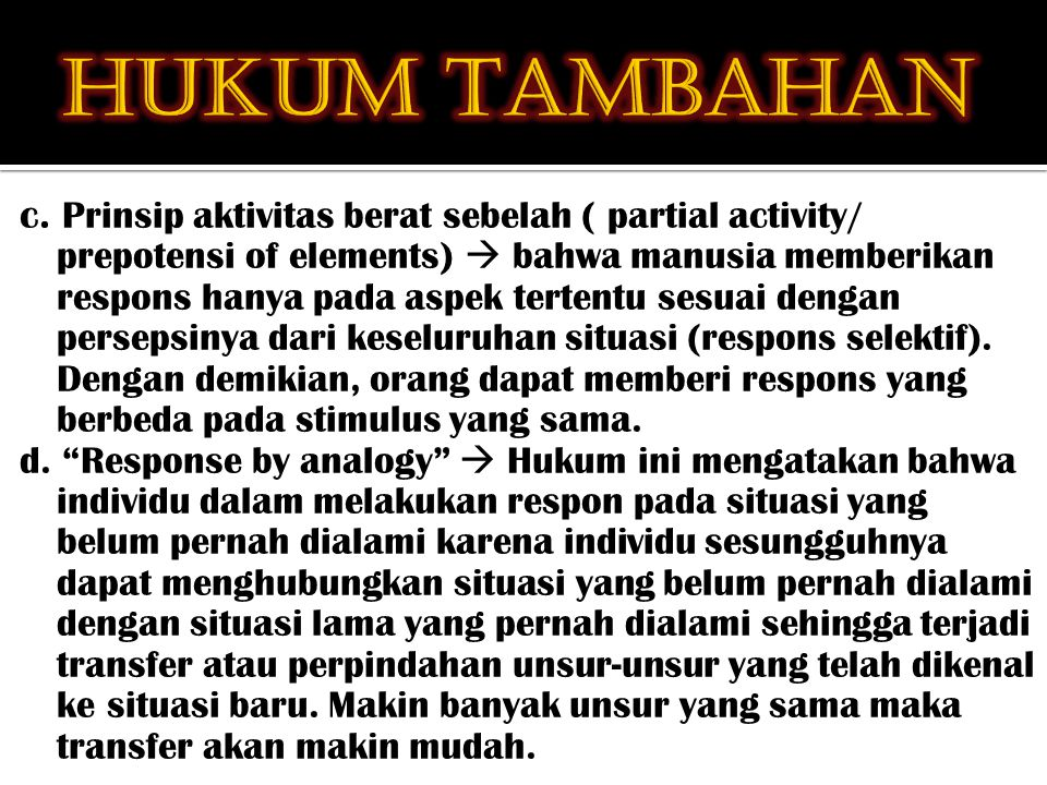 c. Prinsip aktivitas berat sebelah ( partial activity/ prepotensi of elements)  bahwa manusia memberikan respons hanya pada aspek tertentu sesuai den