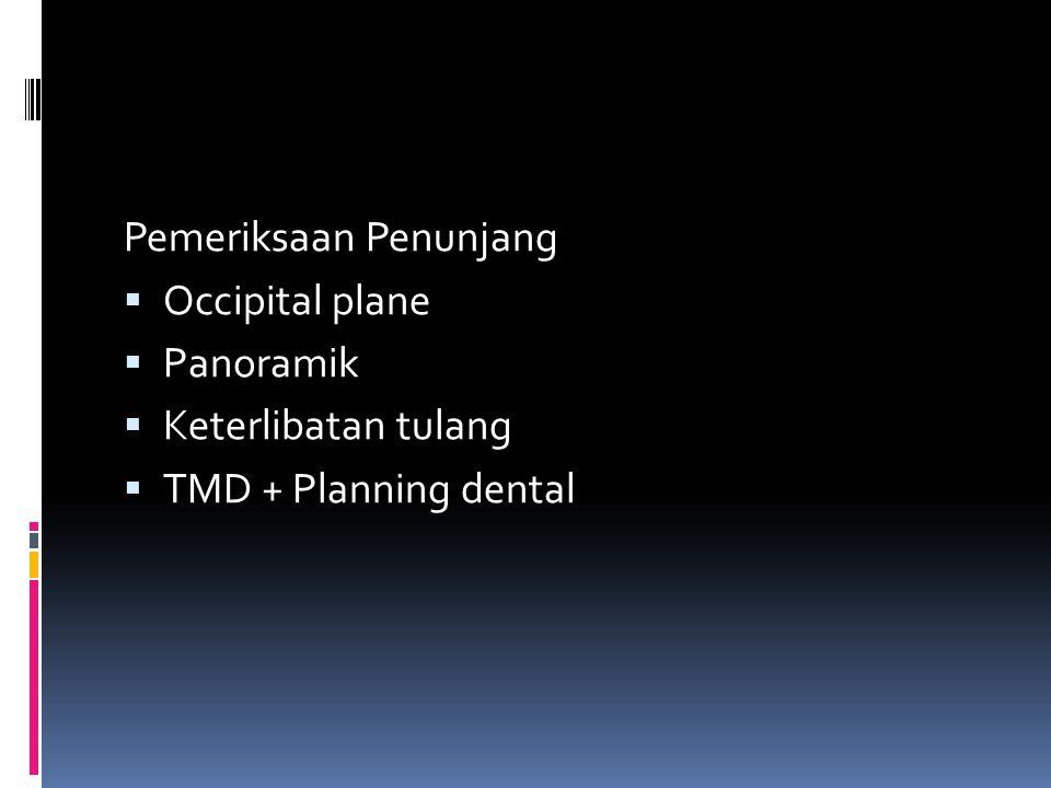 Pemeriksaan Penunjang  Occipital plane  Panoramik  Keterlibatan tulang  TMD + Planning dental