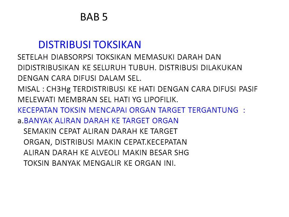 BAB 5 DISTRIBUSI TOKSIKAN SETELAH DIABSORPSI TOKSIKAN MEMASUKI DARAH DAN DIDISTRIBUSIKAN KE SELURUH TUBUH. DISTRIBUSI DILAKUKAN DENGAN CARA DIFUSI DAL