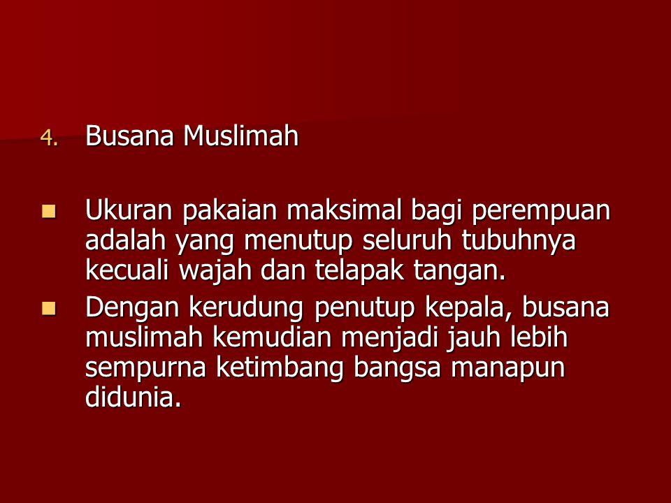 4. Busana Muslimah Ukuran pakaian maksimal bagi perempuan adalah yang menutup seluruh tubuhnya kecuali wajah dan telapak tangan. Ukuran pakaian maksim
