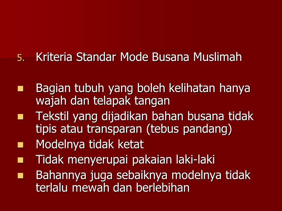 5. Kriteria Standar Mode Busana Muslimah Bagian tubuh yang boleh kelihatan hanya wajah dan telapak tangan Bagian tubuh yang boleh kelihatan hanya waja