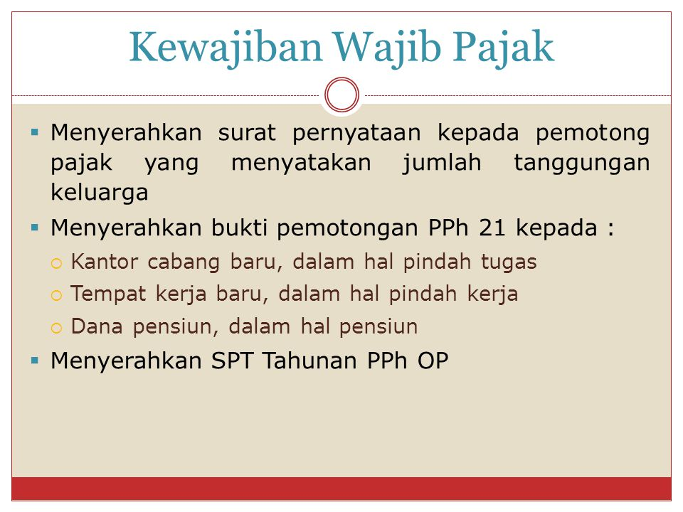 Kewajiban Wajib Pajak  Menyerahkan surat pernyataan kepada pemotong pajak yang menyatakan jumlah tanggungan keluarga  Menyerahkan bukti pemotongan P