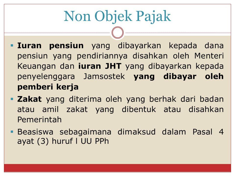 Non Objek Pajak  Iuran pensiun yang dibayarkan kepada dana pensiun yang pendiriannya disahkan oleh Menteri Keuangan dan iuran JHT yang dibayarkan kep