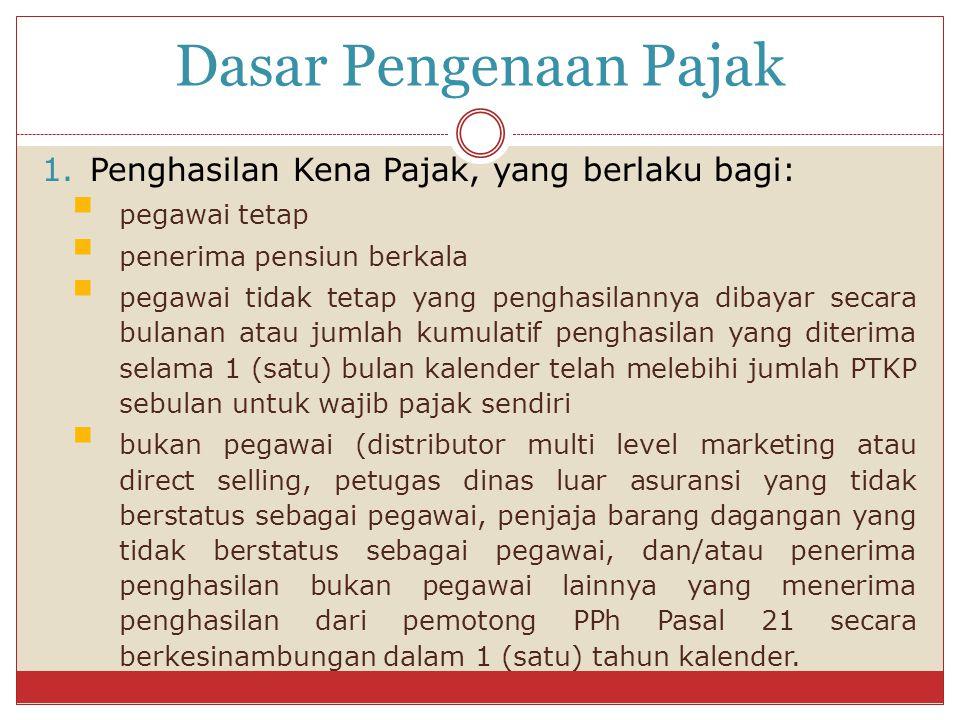 Dasar Pengenaan Pajak 1.Penghasilan Kena Pajak, yang berlaku bagi:  pegawai tetap  penerima pensiun berkala  pegawai tidak tetap yang penghasilanny