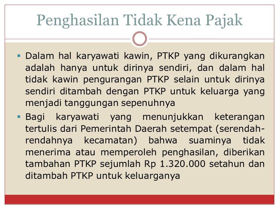  Dalam hal karyawati kawin, PTKP yang dikurangkan adalah hanya untuk dirinya sendiri, dan dalam hal tidak kawin pengurangan PTKP selain untuk dirinya