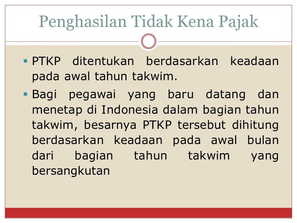  PTKP ditentukan berdasarkan keadaan pada awal tahun takwim.  Bagi pegawai yang baru datang dan menetap di Indonesia dalam bagian tahun takwim, besa