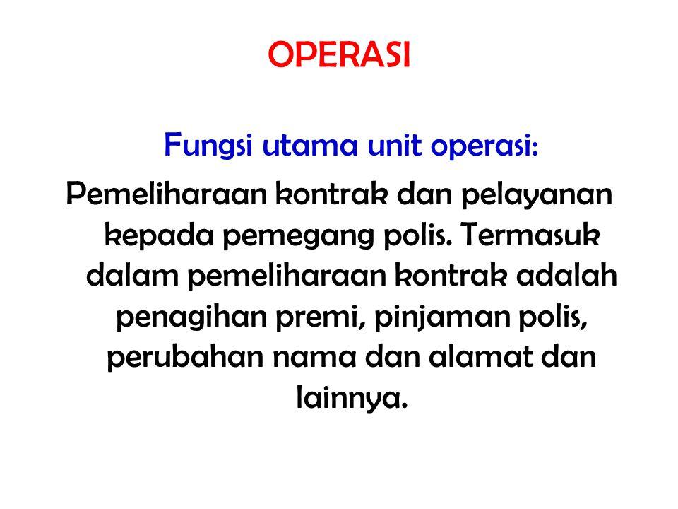 OPERASI Fungsi utama unit operasi: Pemeliharaan kontrak dan pelayanan kepada pemegang polis. Termasuk dalam pemeliharaan kontrak adalah penagihan prem
