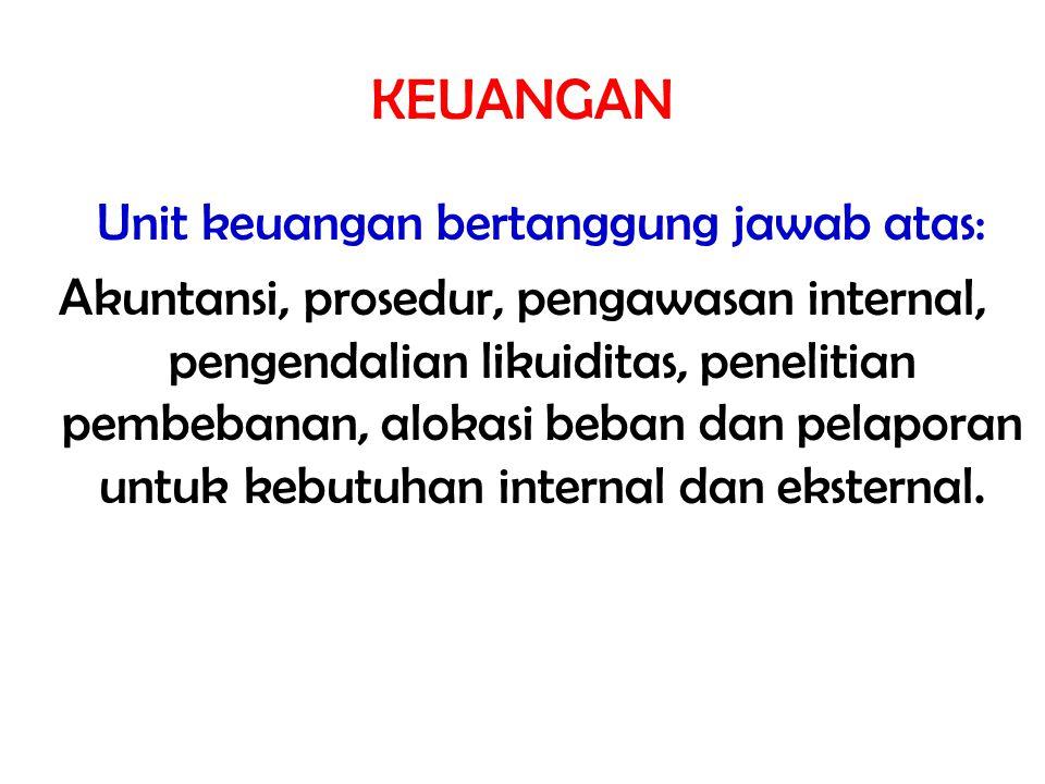 KEUANGAN Unit keuangan bertanggung jawab atas: Akuntansi, prosedur, pengawasan internal, pengendalian likuiditas, penelitian pembebanan, alokasi beban