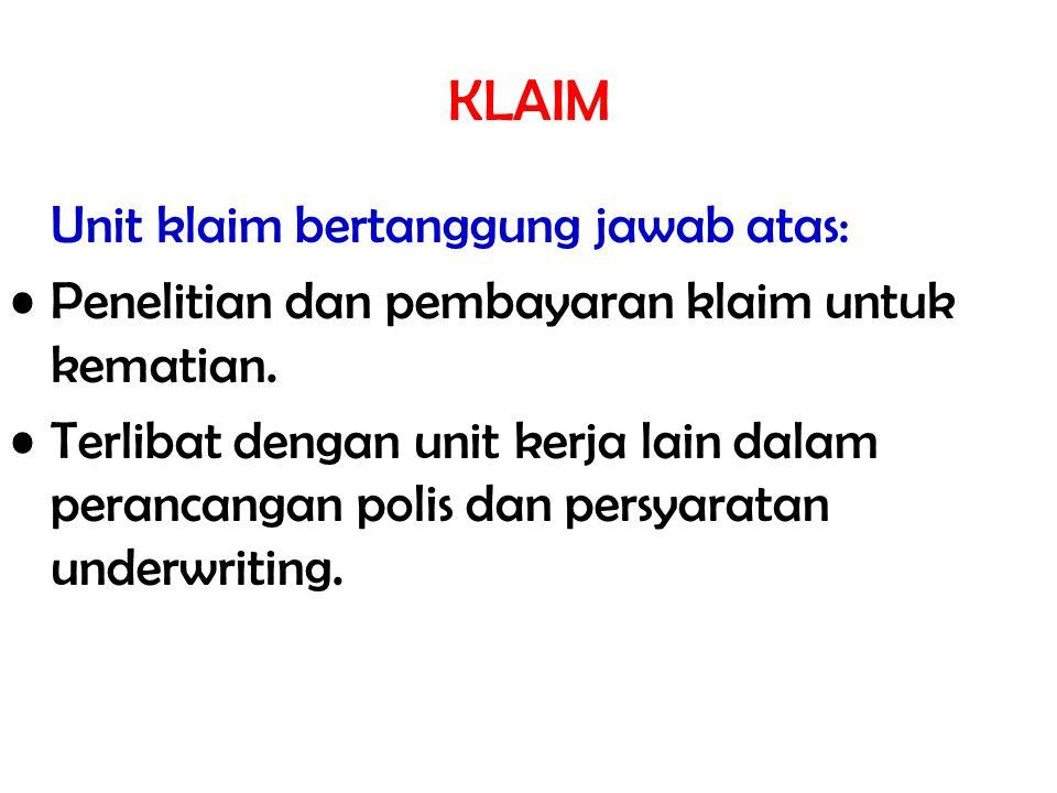 KLAIM Unit klaim bertanggung jawab atas: Penelitian dan pembayaran klaim untuk kematian. Terlibat dengan unit kerja lain dalam perancangan polis dan p
