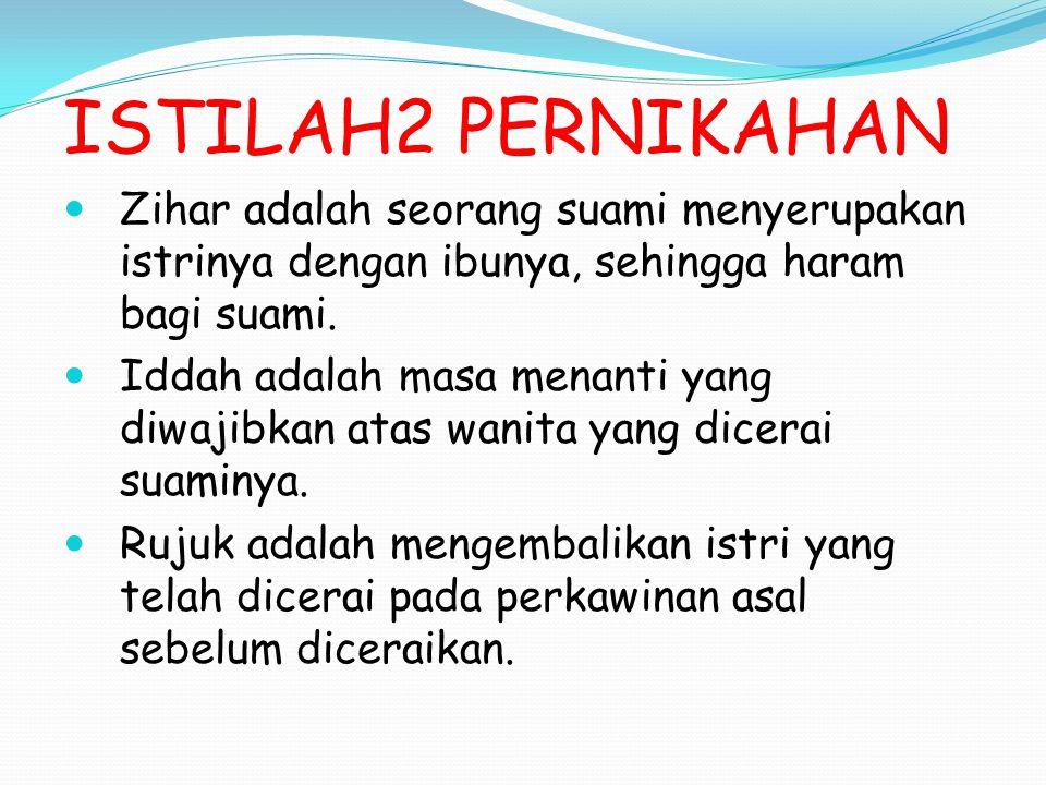 ISTILAH2 PERNIKAHAN Zihar adalah seorang suami menyerupakan istrinya dengan ibunya, sehingga haram bagi suami. Iddah adalah masa menanti yang diwajibk