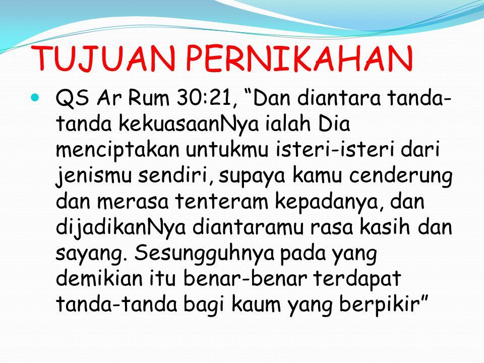 """TUJUAN PERNIKAHAN QS Ar Rum 30:21, """"Dan diantara tanda- tanda kekuasaanNya ialah Dia menciptakan untukmu isteri-isteri dari jenismu sendiri, supaya ka"""