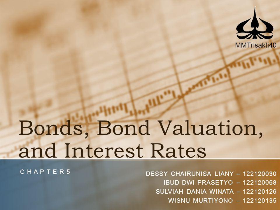 Bonds, Bond Valuation, and Interest Rates C H A P T E R 5 DESSY CHAIRUNISA LIANY – 122120030 IBUD DWI PRASETYO – 122120068 SULVIAH DANIA WINATA – 1221