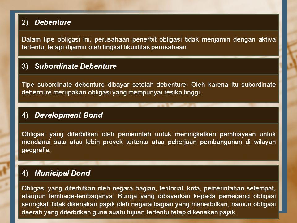 2) Debenture Dalam tipe obligasi ini, perusahaan penerbit obligasi tidak menjamin dengan aktiva tertentu, tetapi dijamin oleh tingkat likuiditas perus