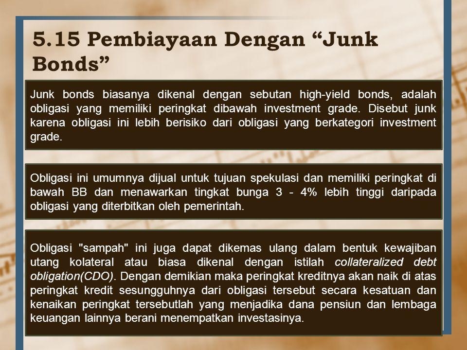 """5.15 Pembiayaan Dengan """"Junk Bonds"""" Junk bonds biasanya dikenal dengan sebutan high-yield bonds, adalah obligasi yang memiliki peringkat dibawah inves"""