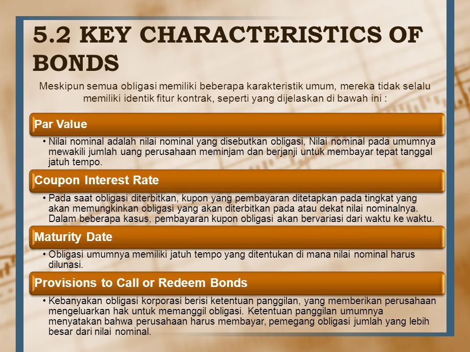 5.2 KEY CHARACTERISTICS OF BONDS Meskipun semua obligasi memiliki beberapa karakteristik umum, mereka tidak selalu memiliki identik fitur kontrak, sep