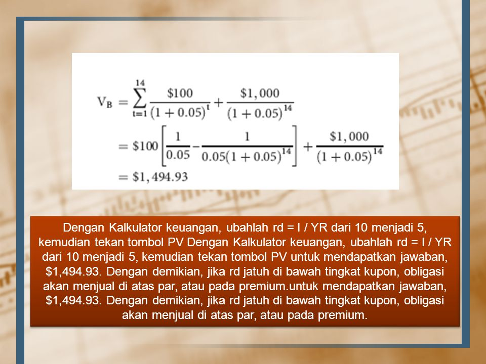 Dengan Kalkulator keuangan, ubahlah rd = I / YR dari 10 menjadi 5, kemudian tekan tombol PV Dengan Kalkulator keuangan, ubahlah rd = I / YR dari 10 me