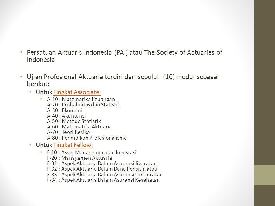 Persatuan Aktuaris Indonesia (PAI) atau The Society of Actuaries of Indonesia Ujian Profesional Aktuaria terdiri dari sepuluh (10) modul sebagai berik