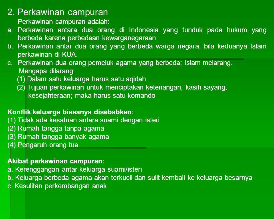 2. Perkawinan campuran Perkawinan campuran adalah: a. Perkawinan antara dua orang di Indonesia yang tunduk pada hukum yang berbeda karena perbedaan ke