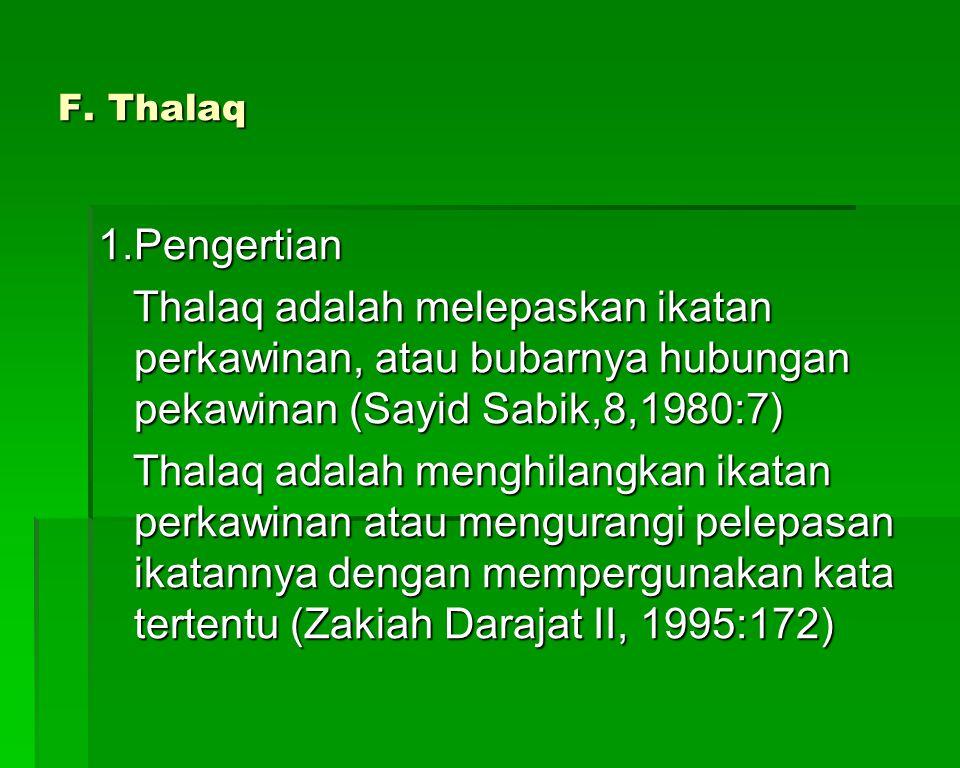 F. Thalaq 1.Pengertian Thalaq adalah melepaskan ikatan perkawinan, atau bubarnya hubungan pekawinan (Sayid Sabik,8,1980:7) Thalaq adalah melepaskan ik