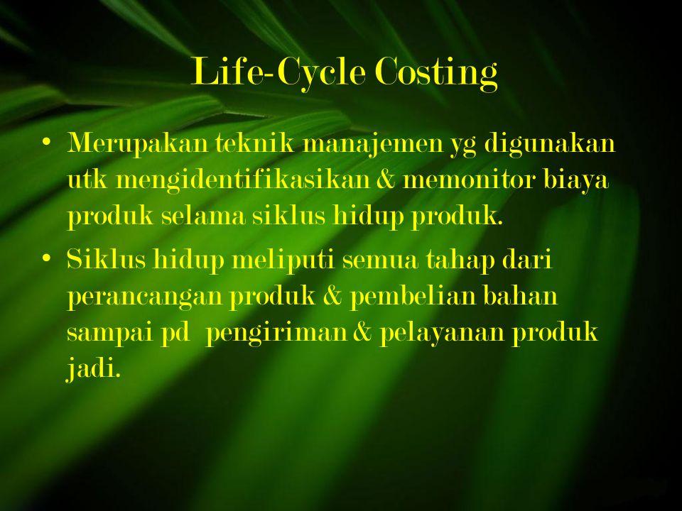 Life-Cycle Costing Merupakan teknik manajemen yg digunakan utk mengidentifikasikan & memonitor biaya produk selama siklus hidup produk.
