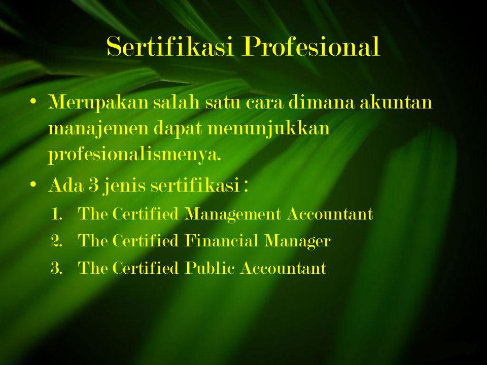 Sertifikasi Profesional Merupakan salah satu cara dimana akuntan manajemen dapat menunjukkan profesionalismenya.