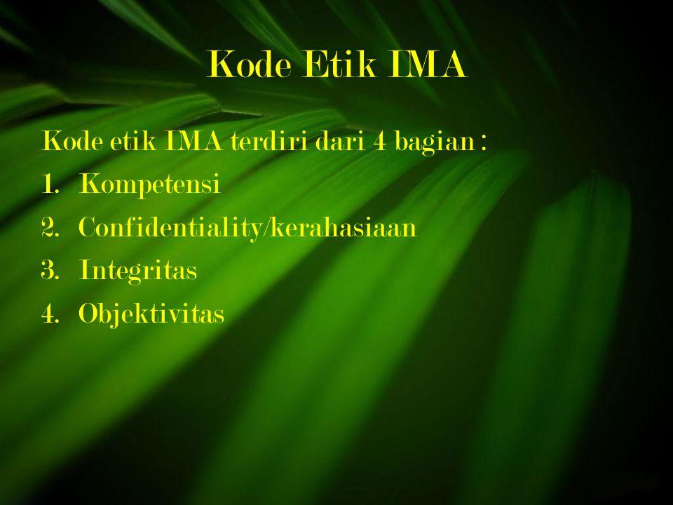 Kode Etik IMA Kode etik IMA terdiri dari 4 bagian : 1.Kompetensi 2.Confidentiality/kerahasiaan 3.Integritas 4.Objektivitas