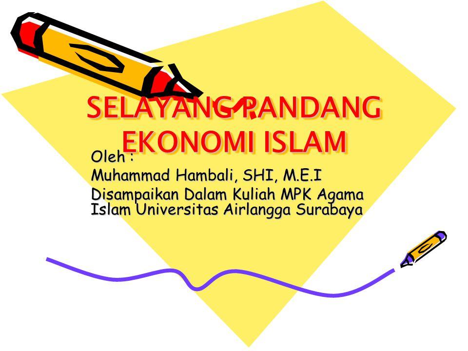 SELAYANG PANDANG EKONOMI ISLAM Oleh : Muhammad Hambali, SHI, M.E.I Disampaikan Dalam Kuliah MPK Agama Islam Universitas Airlangga Surabaya